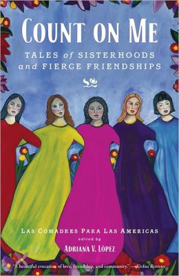 A Monologue Presentation of the book: Count on Me: Tales of Sisterhoods and Fierce Friendships by Las Comadres Para Las Americas